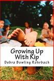 Growing up with Kip, Debra Rohrbach, 1491018623