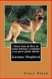 Nueva Guia de Libro de Como Entrenar y Entender a Su Perro Pastor Aleman, Vince Stead, 1491258624