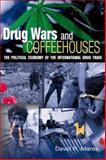 Drug Wars and Coffeehouses : The Political Economy of the International Drug Trade, Mares, David R., 1568028628