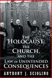 The Holocaust, the Church, and the Law of Unintended Consequences, Anthony J. Sciolino, 1938908627