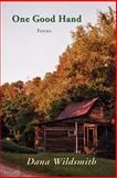 One Good Hand : Poems, Wildsmith, Dana, 0916078620
