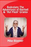 Bodyslam: the Adventures of Hairball and 'Hot Flash' Granny, Mike Bloemer, 1477488626