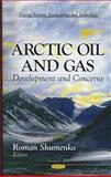 Arctic Oil and Gas : Development and Concerns, Roman Shumenko, 1613248628
