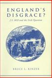 England's Disgrace : J. S. Mill and the Irish Question, Kinzer, Bruce L., 0802048625