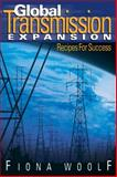 Global Transmission Expansion : Recipes for Success, Woolf, Fiona, 0878148620