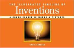 The Illustrated Timeline of Inventions, Craig Sandler, 1402748620