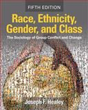 Race, Ethnicity, Gender, and Class : The Sociology of Group Conflict and Change, Healey, Joseph F., 1412958628