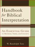 Handbook for Biblical Interpretation : An Essential Guide to Methods, Terms, and Concepts, Tate, W. Randolph, 0801048621