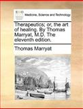 Therapeutics; or, the Art of Healing by Thomas Marryat, M D The, Thomas Marryat, 1140908626