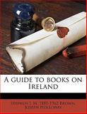 A Guide to Books on Ireland, Stephen J. M. 1881-1962 Brown and Joseph Holloway, 1145648622