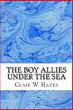 The Boy Allies under the Sea, Clair W. Clair W. Hayes, 1484158628