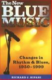The New Blue Music : Changes in Rhythm and Blues, 1950-1999, Ripani, Richard J., 1578068622