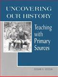 Uncovering Our History : Teaching with Primary Sources, Veccia, Susan H., 0838908624