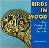 Birds in Wood : The Carvings of Andrew Zergenyi, Ladenheim, Melissa, 0878058621