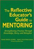 The Reflective Educator's Guide to Mentoring : Strengthening Practice Through Knowledge, Story, and Metaphor, Dana, Nancy Fichtman and Yendol-Hoppey, Diane, 1412938627