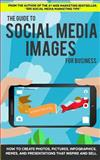 The Guide to Social Media Images for Business: How to Produce Photos, Pictures,, Andrew Macarthy, 1500668621