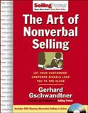 The Art of Nonverbal Selling : Let Your Customers' Unspoken Signals Lead You to the Close, Gschwandtner, Gerhard, 0071478620