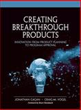 Creating Breakthrough Products, Craig M. Vogel and Jonathan Cagan, 0132618621