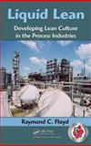 Liquid Lean : Lean Manufacturing in the Chemical and Process Manufacturing, Floyd, Raymond C., 1420088629