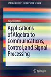 Applications of Algebra to Communications, Control, and Signal Processing, Boston, Nigel, 1461438624
