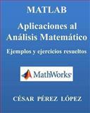 MATLAB. Aplicaciones Al ANALISIS MATEMATICO. Ejemplos y Ejercicios Resueltos, Cesar Lopez, 149229862X