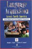 Language Acquisition Across North America : Cross-Cultural and Cross-Linguistic Perspectives, Taylor, Orlando L. and Leonard, Laurence, 1565938623