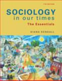 Sociology in Our Times : The Essentials, Kendall, Diana, 0495598623