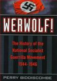 Werwolf! : The History of the National Socialist Guerrilla Movement, 1944-1946, Biddiscombe, Perry, 0802008623