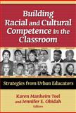 Building Racial and Cultural Competence in the Classroom : Strategies from Urban Educators, Teel, Karen Manheim, 0807748625