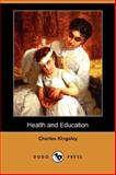 Health and Education, Charles Kingsley, 1406528625