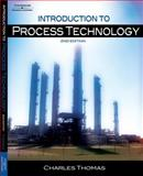 Introduction to Process Technology, Thomas, Charles E., 1418028622
