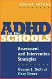 ADHD in the Schools, Second Edition : Assessment and Intervention Strategies, DuPaul, George J. and Stoner, Gary D., 1572308621