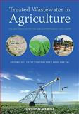 Treated Wastewater in Agriculture : Use and Impacts on the Soil Environments and Crops, Levy, Jack S., 1405148624