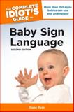 Baby Sign Language - The Complete Idiot's Guide, Diane Ryan, 1592578624