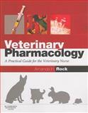 Veterinary Pharmacology : A Practical Guide for the Veterinary Nurse, Rock, Amanda Helen, 0750688629