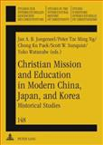 Christian Mission and Education in Modern China, Japan, and Korea : Historical Studies, Jongeneel, J. A. B., 3631588623