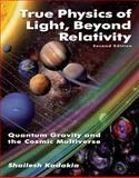 True Physics of Light Beyond Relativity : Quantum Gravity and the Cosmic Multiverse, Matrix Writers & Publishers, 0982718624