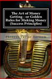 The Art of Money Getting - or Golden Rules for Making Money (Success Principles), Phineas Barnum, 1480138622