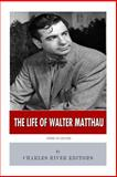 American Legends: the Life of Walter Matthau, Charles River Charles River Editors, 1500548626