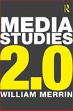 Media Studies 2. 0, Merrin, William, 0415638631