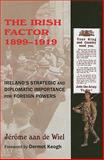 The Irish Factor 1899-1919 : Ireland's Strategic and Diplomatic Importance for Foreign Powers, de Wiel, Jérôme Aan, 0716528630