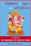 The Elephant, the Tiger and the Cell Phone : India, the Emerging 21st Century Power, Tharoor, Shashi, 1559708638