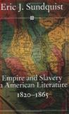 Empire and Slavery in American Literature, 1820-1865, Sundquist, Eric J., 1578068630