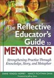 The Reflective Educator's Guide to Mentoring : Strengthening Practice Through Knowledge, Story, and Metaphor, Yendol-Hoppey, Diane, 1412938635