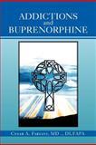 Addictions and Buprenorphine, Cesar A. Fabiani, 1469158639