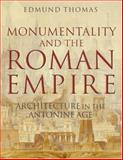 Monumentality and the Roman Empire : Architecture in the Antonine Age, Thomas, Edmund, 0199288631