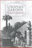 Utopia's Garden : French Natural History from Old Regime to Revolution, Spary, E. C., 0226768635