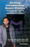 Healing Inflammatory Bowel Disease : The Cause and Cure of Crohns Disease and Ulcerative DColitis, Paul Nison, 0967528631