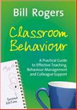 Classroom Behaviour : A Practical Guide to Effective Teaching, Behaviour Management and Colleague Support, Rogers, Bill, 141292863X
