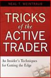 Tricks of the Active Trader : An Insider's Techniques for Getting the Edge, Weintraub, Neal, 0071468633